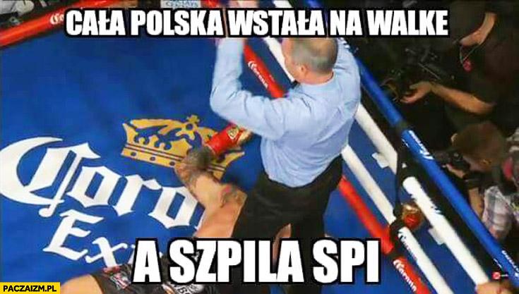 Cała Polska wstała na walkę a Szpila śpi nokaut