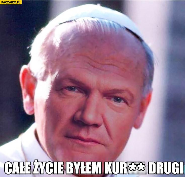 Całe życie byłem kurna drugi Cezary Pazura Papież Jan Paweł II