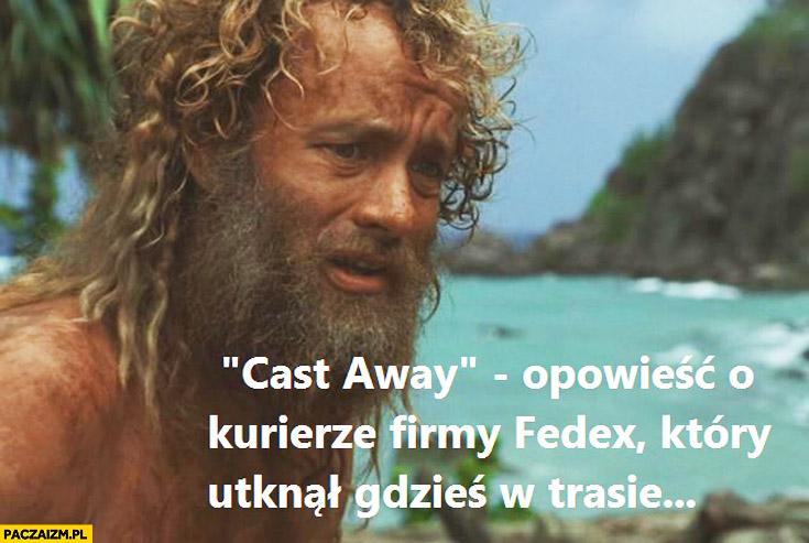 Cast Away – opowieść o kurierze Fedex, który utknął gdzieś w trasie