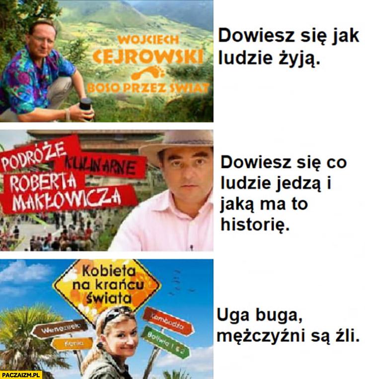 Cejrowski dowiesz się jak ludzie żyją, Makłowicz dowiesz się co jedzą i jaką to ma historię, Wojciechowska uga buga mężczyźni są źli