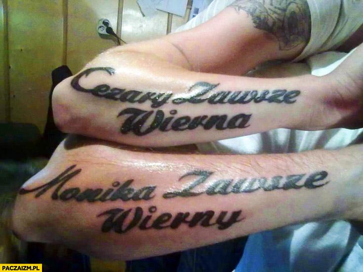 Cezary zawsze wierna, Monika zawsze wierny tatuaże fail