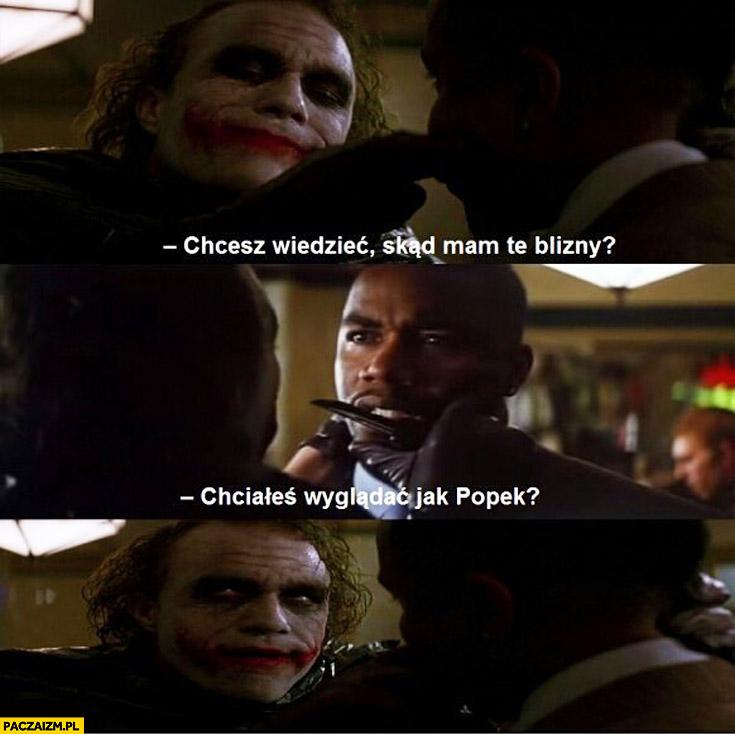 Chcesz wiedzieć skąd mam te blizny chciałeś wyglądać jak Popek Robin Batman