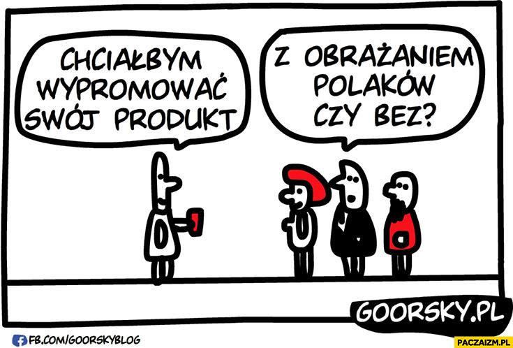 Chciałbym wypromować swój produkt. Z obrażaniem Polaków czy bez? Goorsky