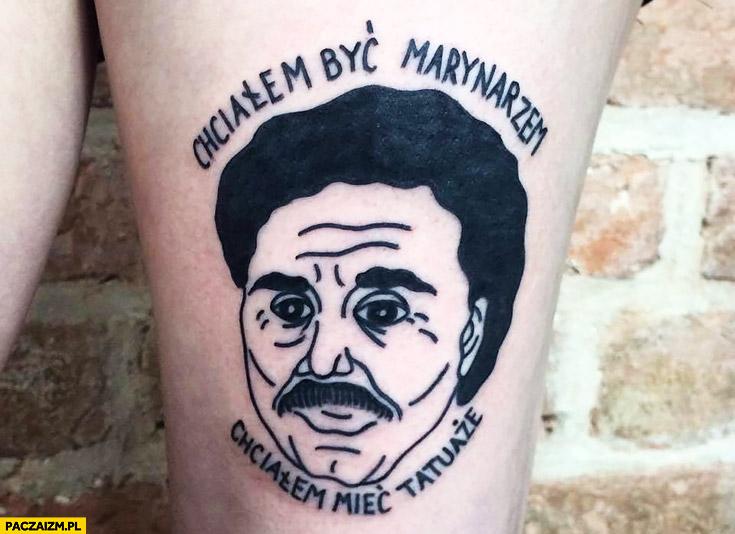 Chciałem być marynarzem, chciałem mieć tatuaże Krzysztof Krawczyk tatuaż