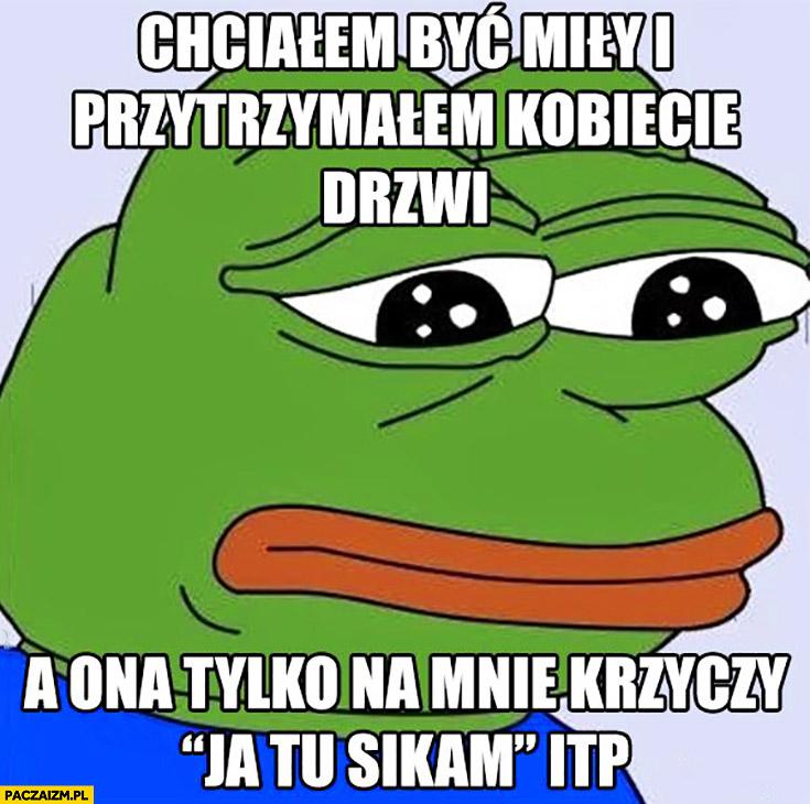 Chciałem być miły i przytrzymałem kobiecie drzwi a ona tylko na mnie krzyczy ja tu sikam smutna żaba Pepe