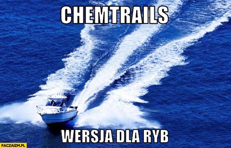 Chemtrails wersja dla ryb motorówka ślad