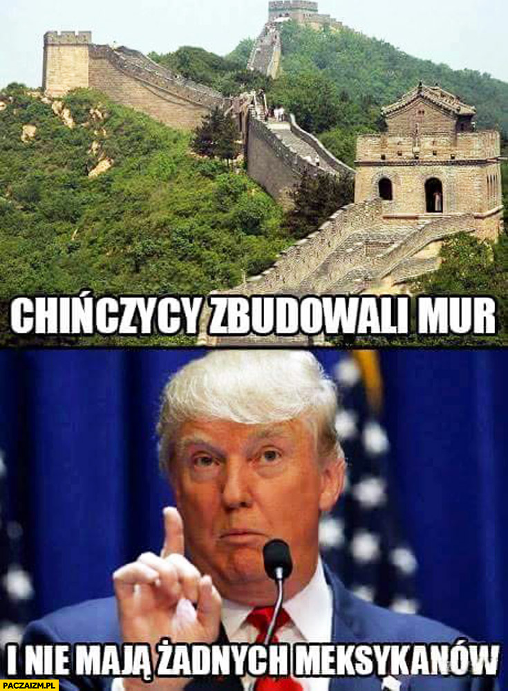 Chińczycy zbudowali mur i nie mają żadnych Meksykanów Donald Trump