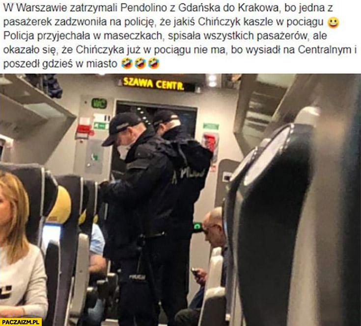 Chińczyk kaszle w pociągu, policja przyjechała w maseczkach, okazało się, że Chińczyk wysiadł na centralnym i poszedł w miasto