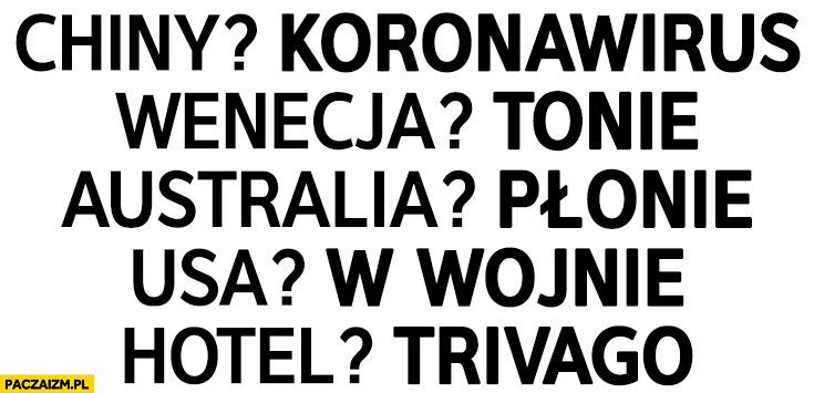 Chiny? koronawirus, Wenecja? tonie, Australia? płonie, USA? w wojnie, hotel? trivago