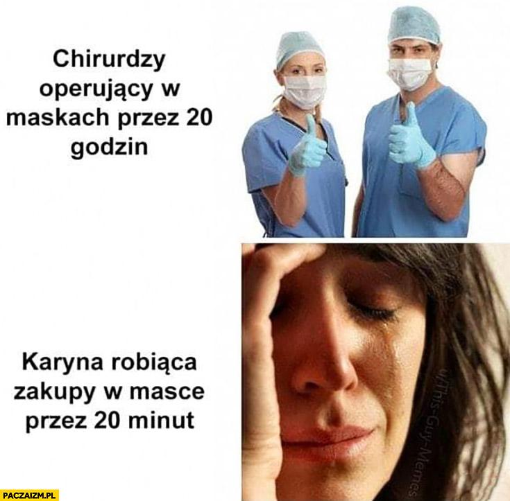 Chirurdzy operujący w maskach przez 20 godzin vs Karyna robiąca zakupy w masce przez 20 minut