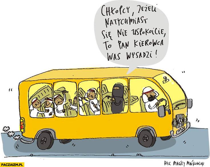 Chłopcy jeżeli natychmiast się nie uspokoicie pan kierowca was wysadzi arab terrorysta islam