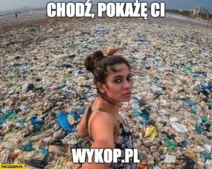Chodź pokażę Ci wykop.pl dziewczyna śmietnik wysypisko