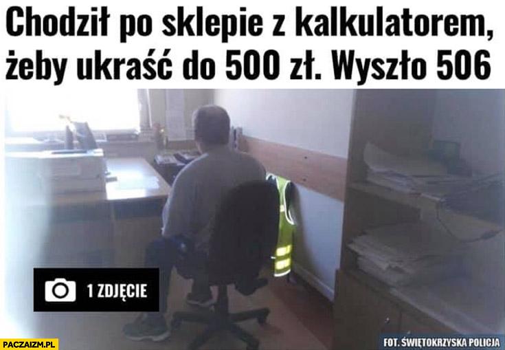 Chodził po sklepie z kalkulatorem żeby ukraść do 500 zł, wyszło 506 zł