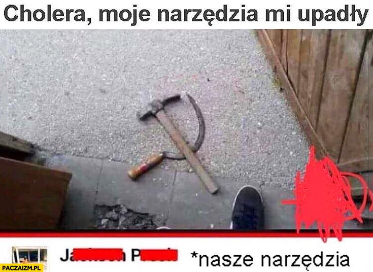 Cholera moje narzędzia mi upadły znak komunizmu nasze narzędzia