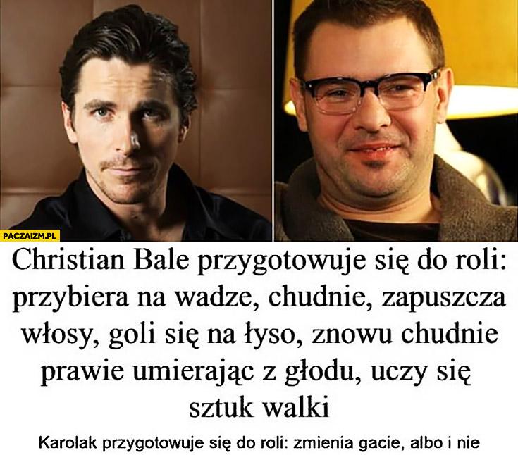 Christian Bale przygotowuje się do roli zmieniając się Karolak zmienia gacie albo i nie