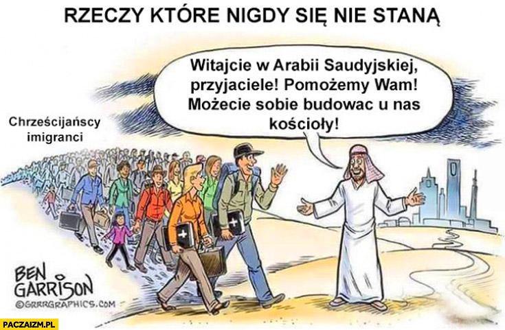 Chrześcijańscy imigranci witajcie w Arabii Saudyjskiej pomożemy wam. Rzeczy, które nigdy się nie staną