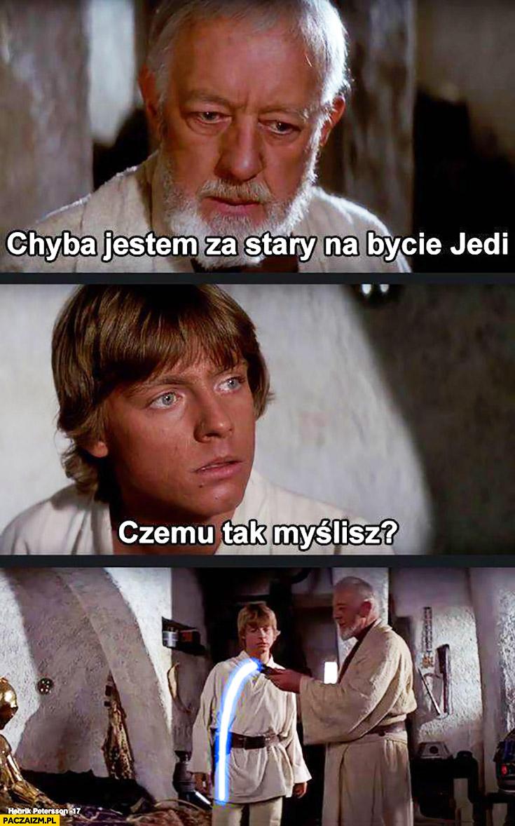 Chyba jestem za stary na bycie Jedi. Czemu tak myślisz? Sflaczały miecz świetlny Obi-Wan Kenobi
