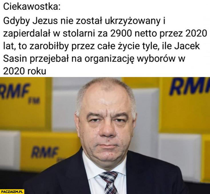 Ciekawostka: gdyby Jezus zapieprzał w stolarni za 2900 netto przez 2020 lat to zarobiłby tyle ile Jacek Sasin przewalił na organizacje wyborów w 2020 roku