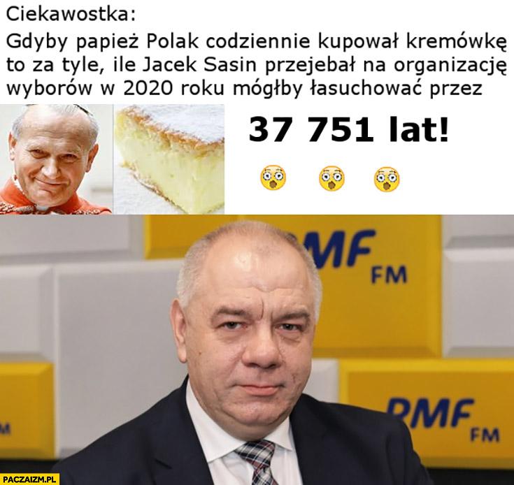 Ciekawostka gdyby papież codziennie kupował kremówkę to za pieniądze stracone przez Sasina mógłby łasuchować przez 37751 lat