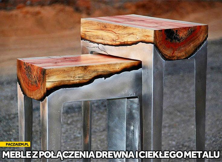 Ciekły metal drewno meble