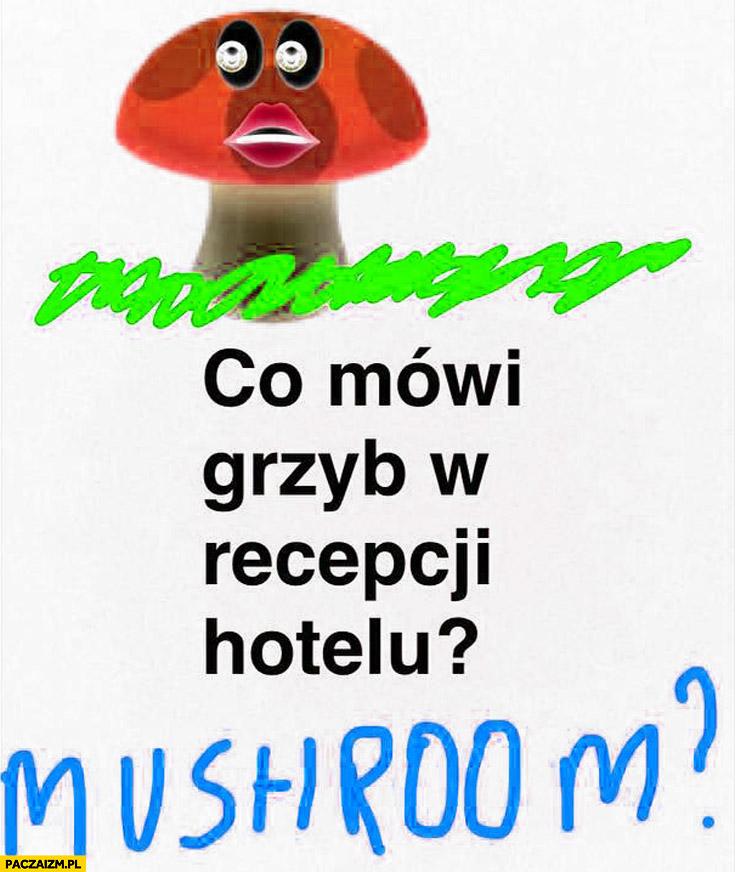 Co mówi grzyb w recepcji hotelu? Mushroom?