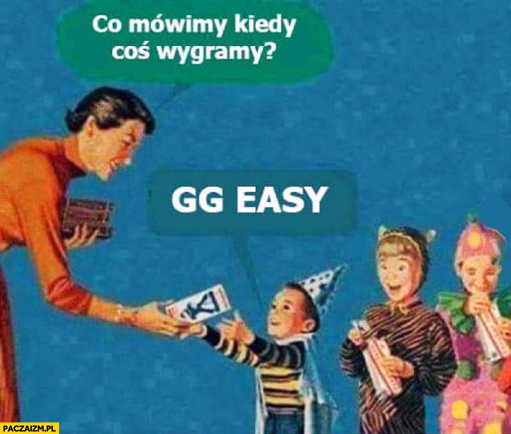 Co mówimy kiedy coś wygramy? GG easy
