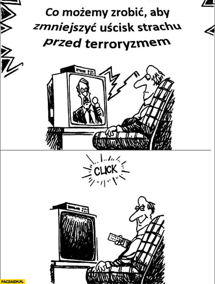 Co możemy zrobić aby zmniejszyć uścisk strachu przed terroryzmem? Click wyłączył telewizor