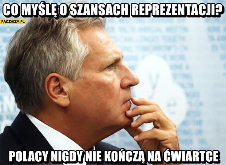 Co myślę o szansach reprezentacji? Polacy nigdy nie kończą na ćwiartce. Kwaśniewski