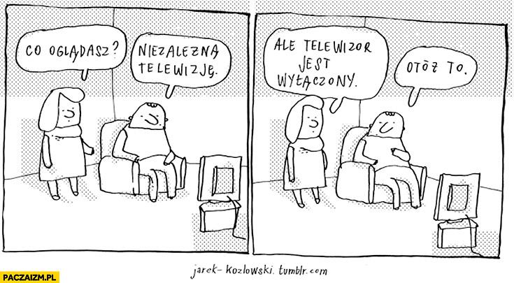 Co oglądasz? Niezależną telewizję. Ale telewizor jest wyłączony. Otóż to Jarek Kozłowski