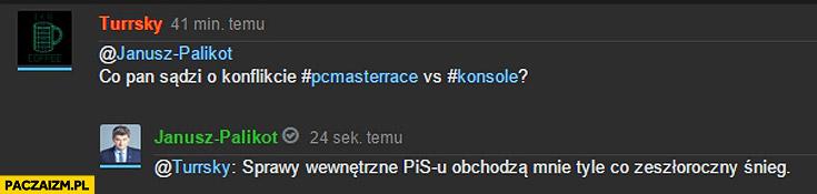 Co Pan sądzi o konflikcie #PCmasterRace vs #konsole sprawy wewnętrzne PiSu obchodzą mnie tyle co zeszłoroczny śnieg Janusz Palikot Wykop AMA