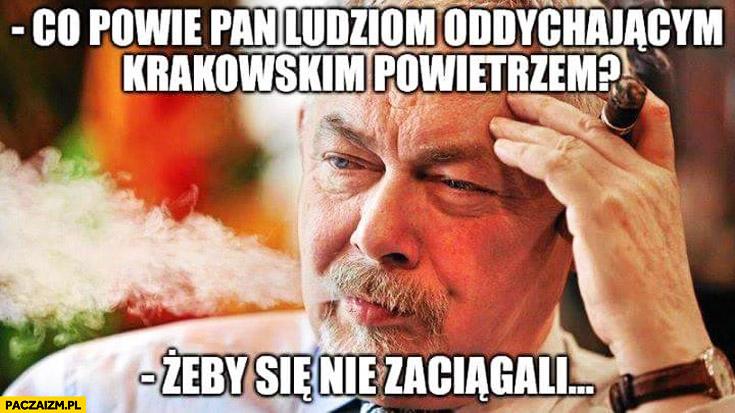 Co powie Pan ludziom oddychającym krakowskim powietrzem? Żeby się nie zaciągali
