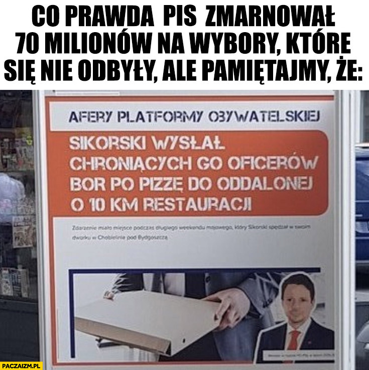 Co prawda PiS zmarnował 70 milionów ale pamiętajmy afery Platformy: Sikorski wysłał BOR po pizzę