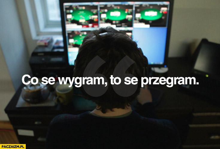 Co se wygram to se przegram poker online