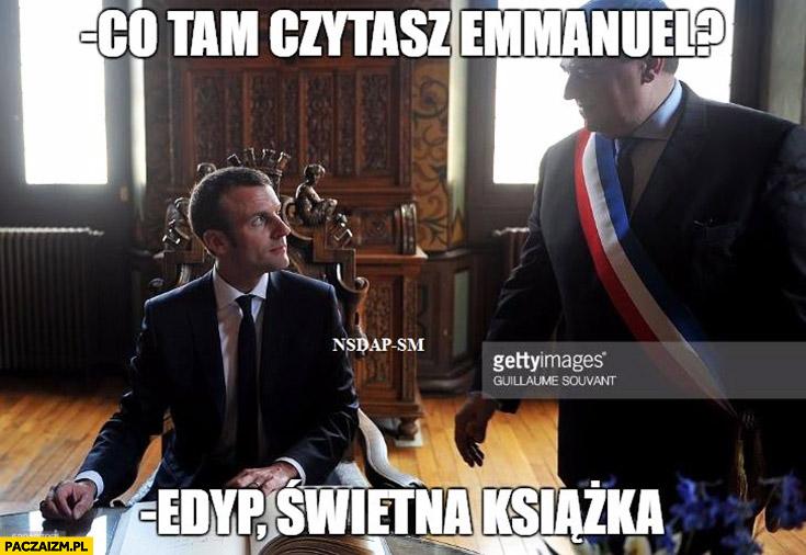 Co tam czytasz Emmanuel? Edyp, świetna książka Macron