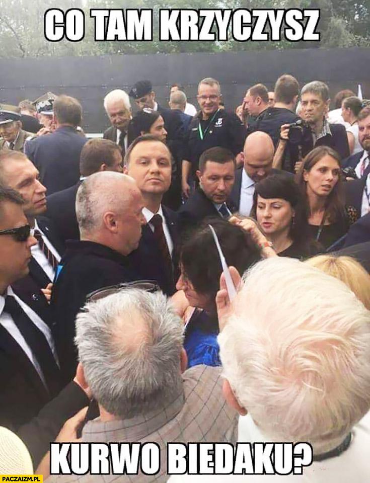 Co tam krzyczysz kurno biedaku? Andrzej Duda