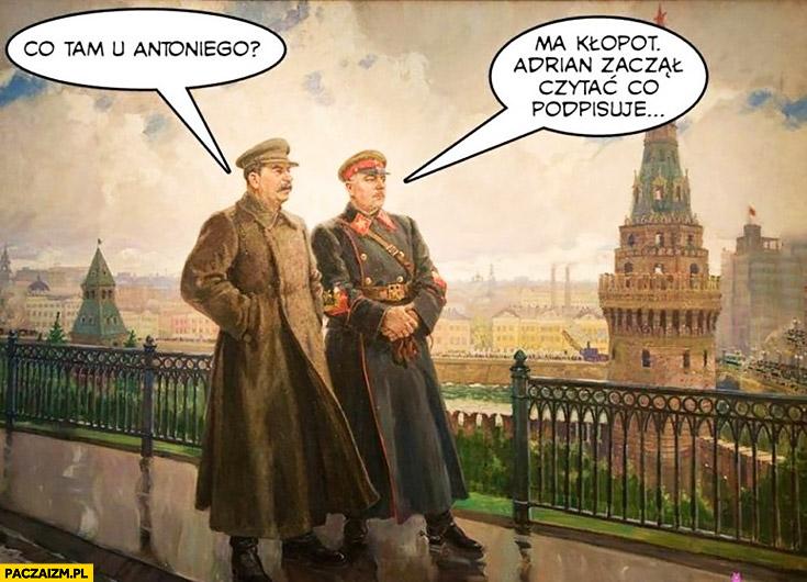 Co tam u Antoniego Macierewicza? Ma kłopot Adrian Andrzej Duda zaczął czytać co podpisuje. Stalin
