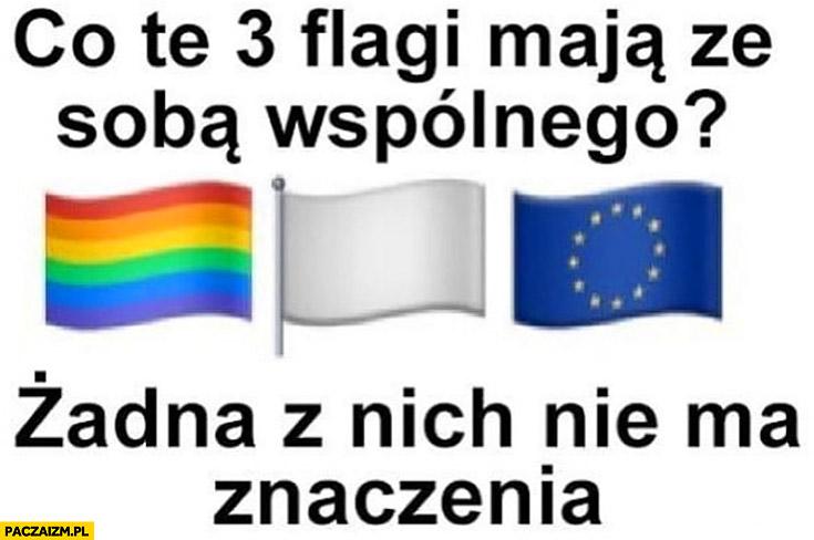 Co te 3 flagi maja ze sobą wspólnego? LGBT, biała, Unii Europejskiej żadna z nich nie ma znaczenia