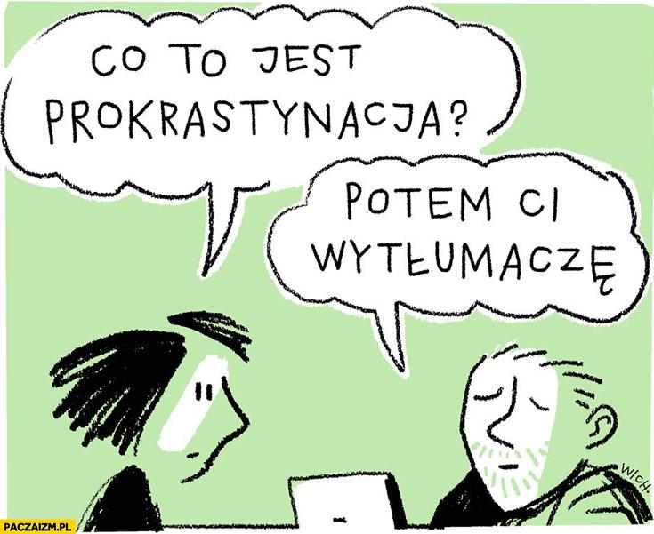 Co to jest prokrastynacja? Potem Ci wytłumaczę