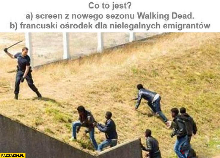 Co to jest? Screen nowego sezonu Walking Dead czy francuski ośrodek dla nielegalnych imigrantów?