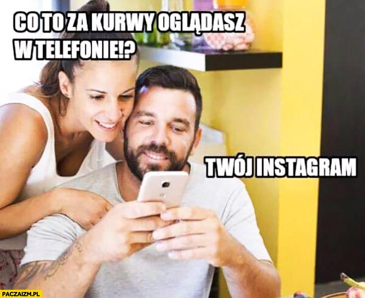 co to za szmaty oglądasz w telefonie? Twój instagram chłopak do dziewczyny
