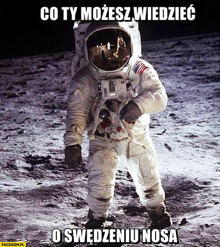 Co Ty możesz wiedzieć o swędzeniu nosa astronauta kosmonauta