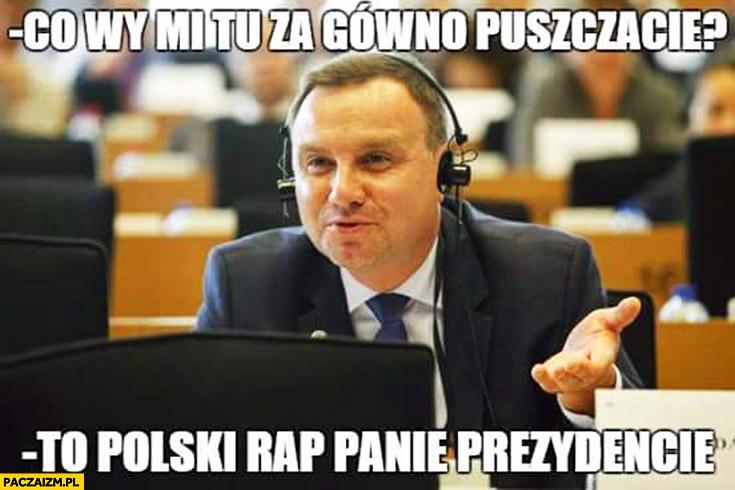 Co wy mi tu za gówno puszczacie? To polski rap panie prezydencie Duda cenzoduda