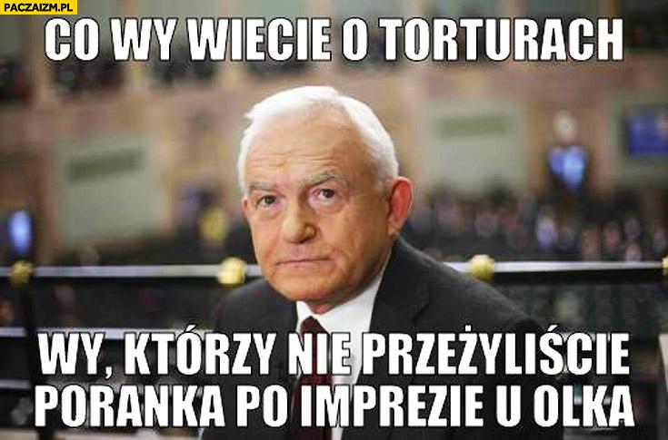 Co wy wiecie o torturach, wy którzy nie przeżyliście poranka po imprezie u Olka Kwaśniewski Miller