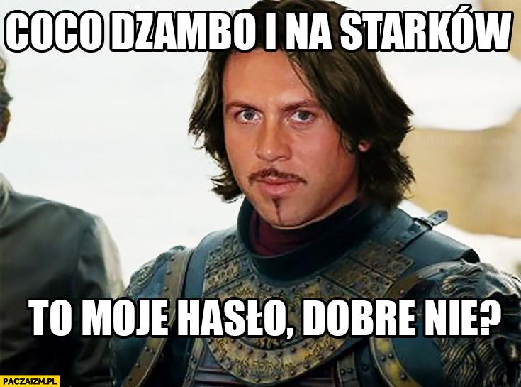 Coco dżambo i na Starków to moje hasło, dobre nie? Gra o Tron Michał Milowicz