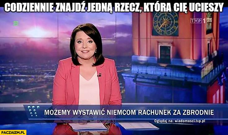 Codziennie znajdź jedną rzecz która Cię ucieszy: możemy wystawić Niemcom rachunek za zbrodnie Wiadomości TVP Holecka