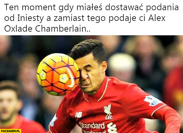 Coutinho ten moment gdy miałeś dostawać podania od Iniesty a zamiast tego podaje Ci Alex Oxlade Chamterlain piłką w twarz