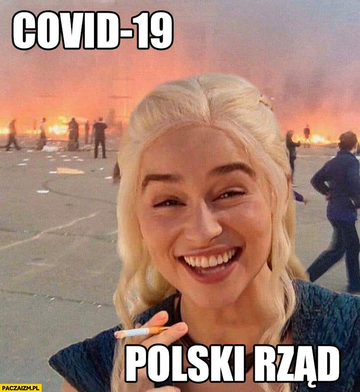 Covid 19, Polski rząd nic nie robi Daenerys śmieje się