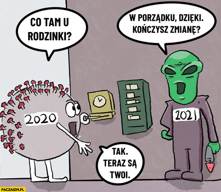 Covid UFO obcy 2020 2021 kończysz zmianę tak teraz są Twoi