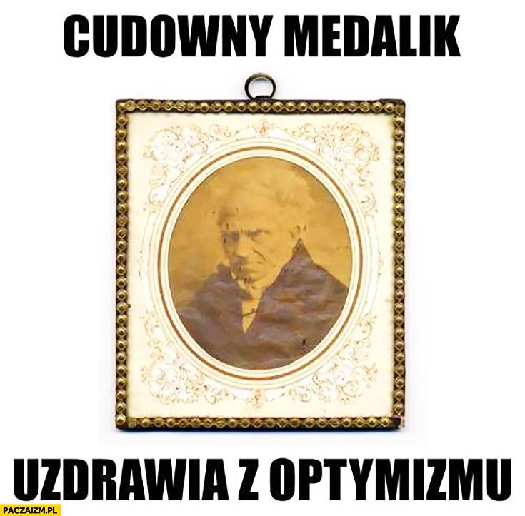 Cudowny medalik uzdrawia z optymizmu Schopenhauer