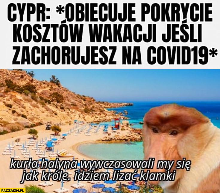 Cypr obiecuje pokrycie kosztów wakacji jeśli zachorujesz na Covid 19, Polak nosacz Halina idziemy lizać klamki